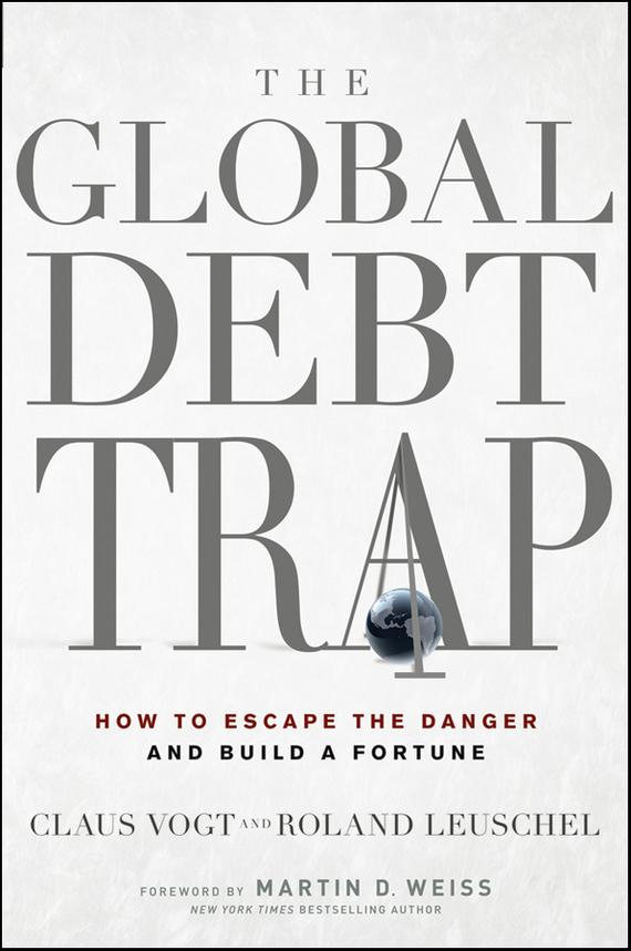 Claus Vogt The Global Debt Trap. How to Escape the Danger and Build a Fortune marin katusa the colder war how the global energy trade slipped from america s grasp