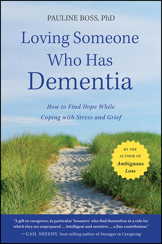 Pauline  Boss Loving Someone Who Has Dementia. How to Find Hope while Coping with Stress and Grief