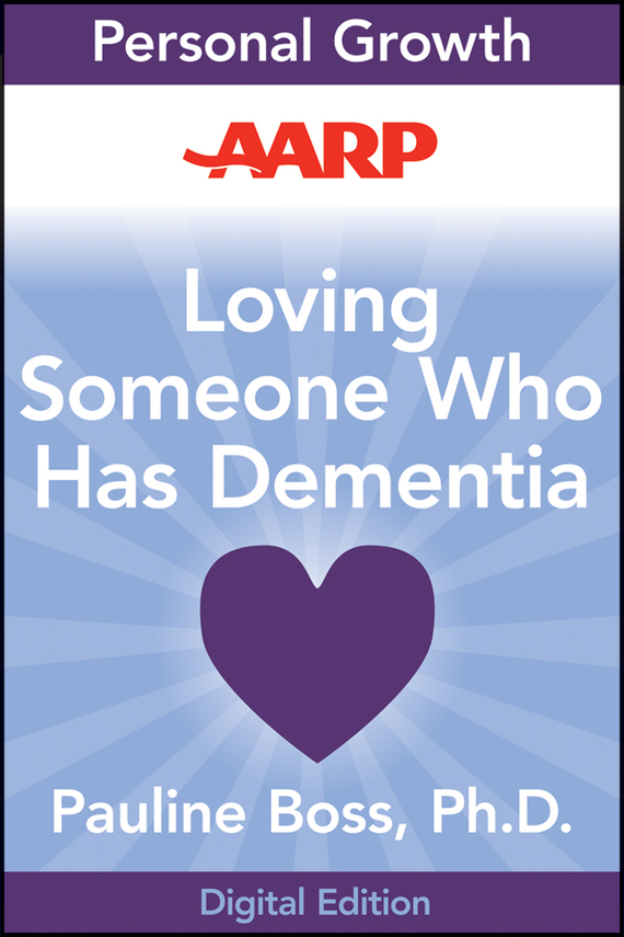 Pauline  Boss AARP Loving Someone Who Has Dementia. How to Find Hope while Coping with Stress and Grief
