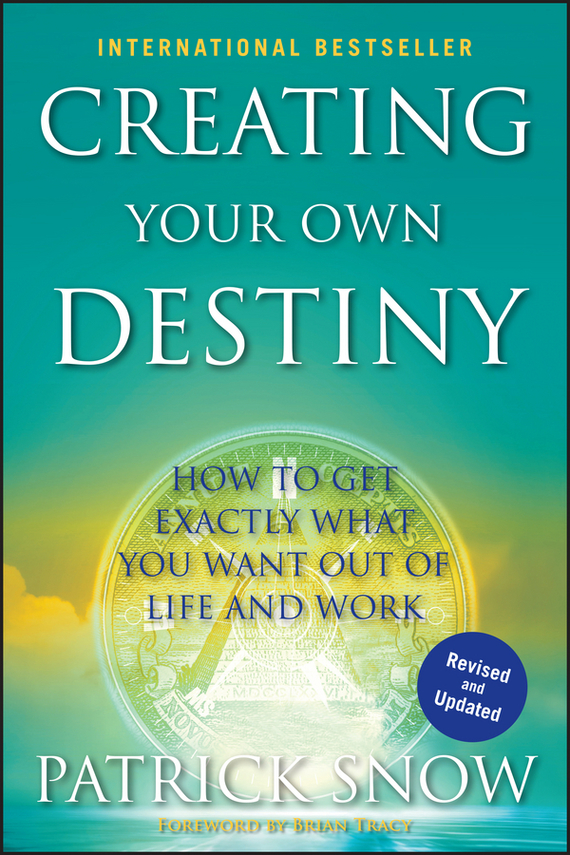 Patrick  Snow Creating Your Own Destiny. How to Get Exactly What You Want Out of Life and Work test drive your dream job a step by step guide to finding and creating the work you love