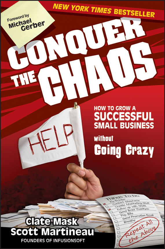 Scott  Martineau Conquer the Chaos. How to Grow a Successful Small Business Without Going Crazy seena sharp competitive intelligence advantage how to minimize risk avoid surprises and grow your business in a changing world