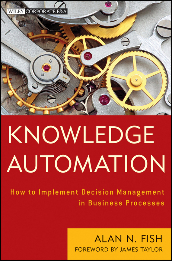 James Taylor Knowledge Automation. How to Implement Decision Management in Business Processes ISBN: 9781118223512 automation in construction management