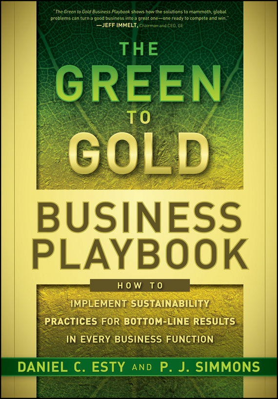 P.J.  Simmons The Green to Gold Business Playbook. How to Implement Sustainability Practices for Bottom-Line Results in Every Business Function seena sharp competitive intelligence advantage how to minimize risk avoid surprises and grow your business in a changing world
