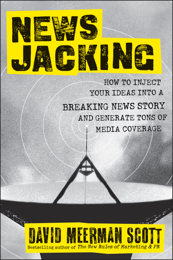 David Meerman Scott Newsjacking. How to Inject your Ideas into a Breaking News Story and Generate Tons of Media Coverage joan kohn s it s your bed and bath hundreds of beautiful design ideas