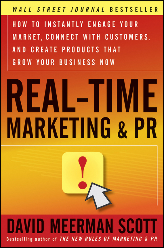 David Meerman Scott Real-Time Marketing and PR. How to Instantly Engage Your Market, Connect with Customers, and Create Products that Grow Your Business Now seena sharp competitive intelligence advantage how to minimize risk avoid surprises and grow your business in a changing world