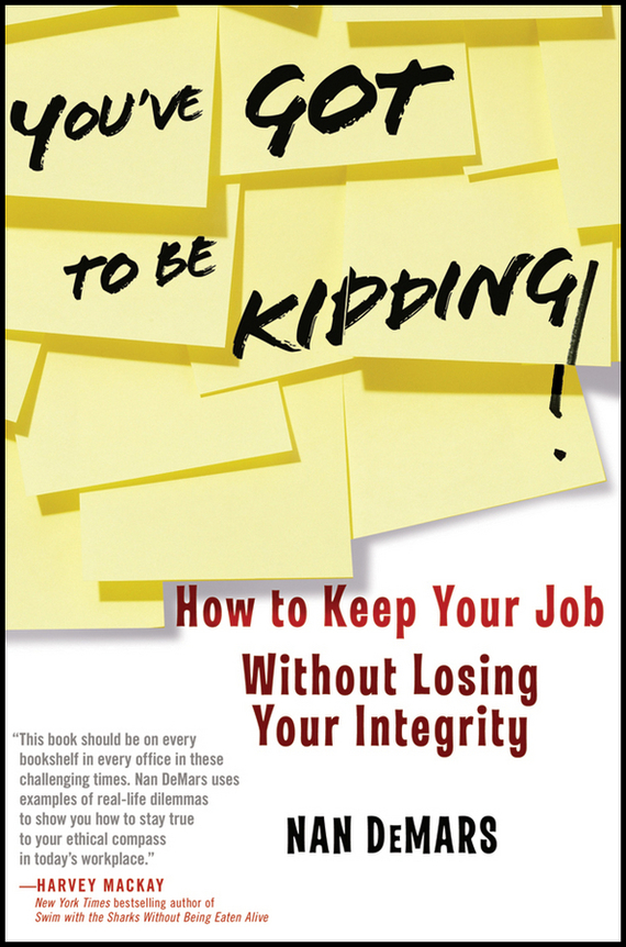Nan  DeMars You've Got To Be Kidding!. How to Keep Your Job Without Losing Your Integrity how to do a research project