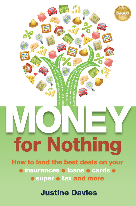 Justine  Davies Money for Nothing. How to land the best deals on your insurances, loans, cards, super, tax and more your money the missing manual