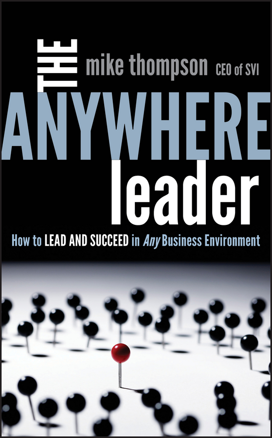 Mike  Thompson The Anywhere Leader. How to Lead and Succeed in Any Business Environment linda thompson richard thompson linda thompson richard thompson i want to see the bright lights tonight