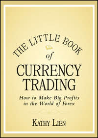 Kathy  Lien - The Little Book of Currency Trading. How to Make Big Profits in the World of Forex