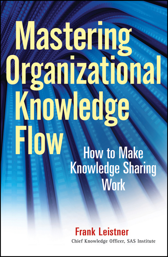 Frank Leistner Mastering Organizational Knowledge Flow. How to Make Knowledge Sharing Work ISBN: 9780470617458 ozcan лампа timon 60 белая