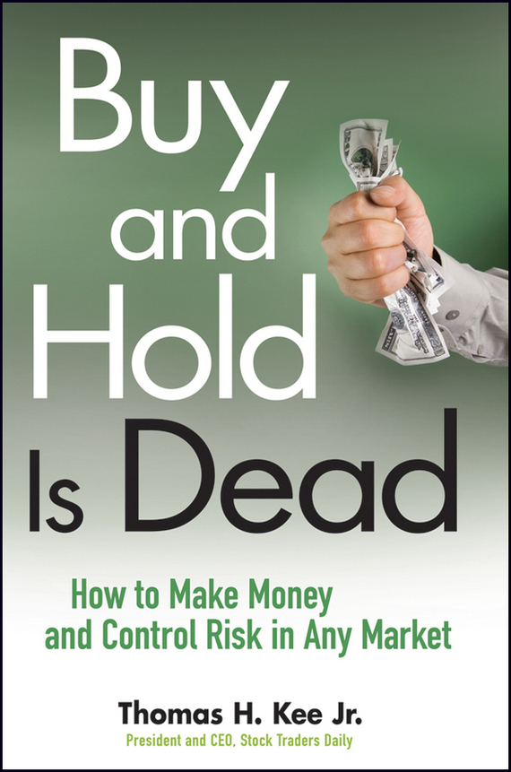 Thomas Kee H. Buy and Hold Is Dead. How to Make Money and Control Risk in Any Market richard arms w stop and make money how to profit in the stock market using volume and stop orders