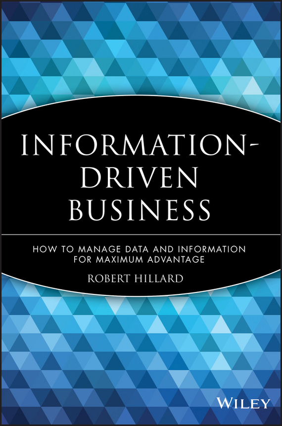 Robert Hillard Information-Driven Business. How to Manage Data and Information for Maximum Advantage what is information management