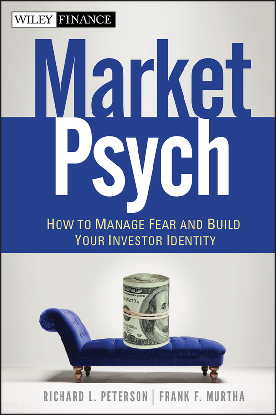 Richard Peterson L. MarketPsych. How to Manage Fear and Build Your Investor Identity nupur aggarwal jugal kishore and gopal krishna ingle how to prevent and manage your low back pain