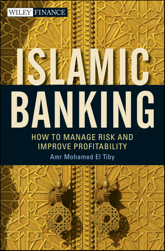 Amr Mohamed El Tiby Ahmed Islamic Banking. How to Manage Risk and Improve Profitability banking behavior of islamic bank customers