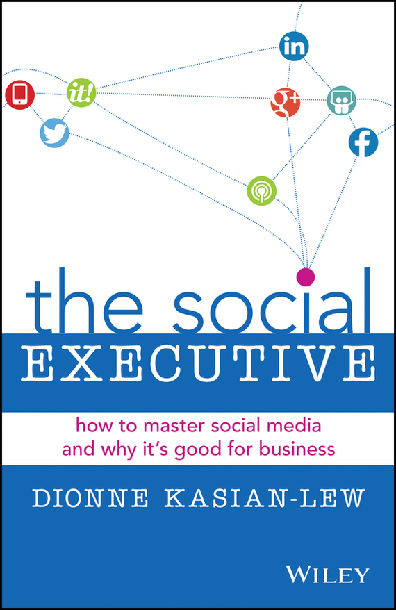 Dionne Kasian-Lew The Social Executive. How to Master Social Media and Why It's Good for Business marc lane j the mission driven venture business solutions to the world s most vexing social problems