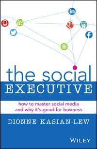 Dionne  Kasian-Lew - The Social Executive. How to Master Social Media and Why It's Good for Business