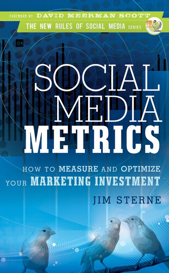 Jim  Sterne Social Media Metrics. How to Measure and Optimize Your Marketing Investment guy clapperton this is social media tweet blog link and post your way to business success