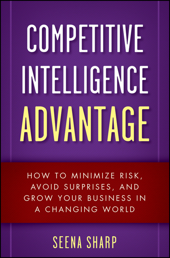 Seena Sharp Competitive Intelligence Advantage. How to Minimize Risk, Avoid Surprises, and Grow Your Business in a Changing World ISBN: 9780470538630 collective intelligence mankind s emerging world in cyberspace