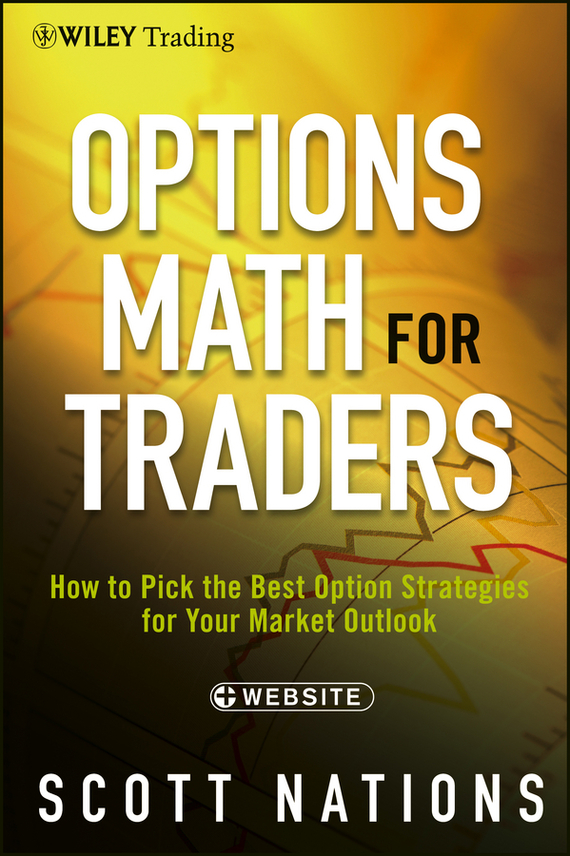 Scott  Nations Options Math for Traders. How To Pick the Best Option Strategies for Your Market Outlook grattol топ rubber top gel 9 мл
