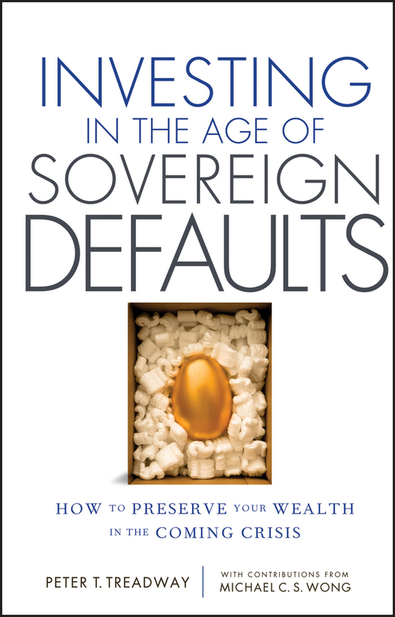 Peter Treadway T. Investing in the Age of Sovereign Defaults. How to Preserve your Wealth in the Coming Crisis bob negen marketing your retail store in the internet age