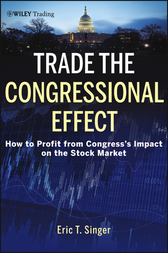 Eric Singer T. Trade the Congressional Effect. How To Profit from Congress's Impact on the Stock Market lavi mohan r the impact of ifrs on industry