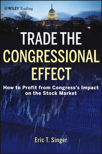 Eric Singer T. - Trade the Congressional Effect. How To Profit from Congress's Impact on the Stock Market