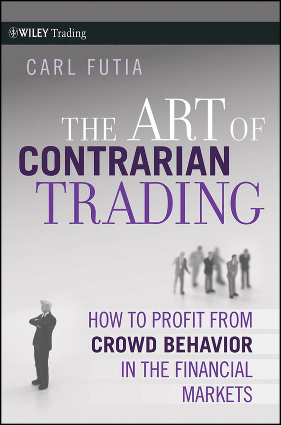 Carl  Futia The Art of Contrarian Trading. How to Profit from Crowd Behavior in the Financial Markets shivali singla jasmaninder singh grewal and amardeep singh kang wear behavior of hardfacings