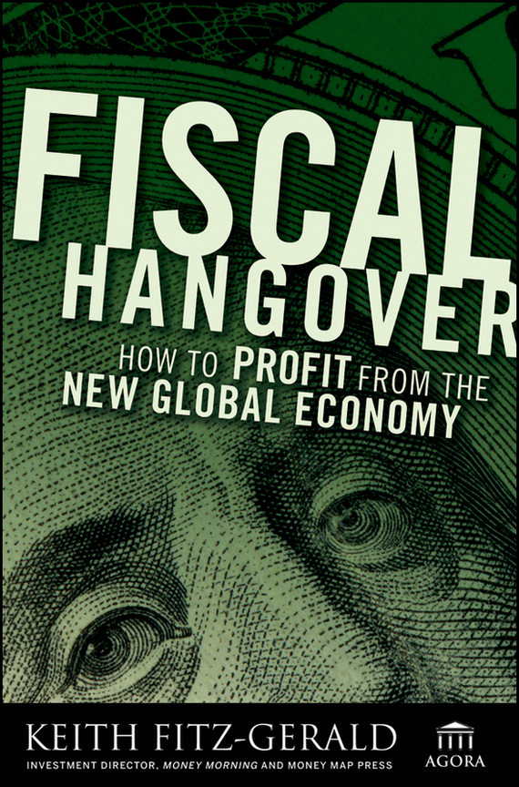 Keith  Fitz-Gerald Fiscal Hangover. How to Profit From The New Global Economy canada in the world economy