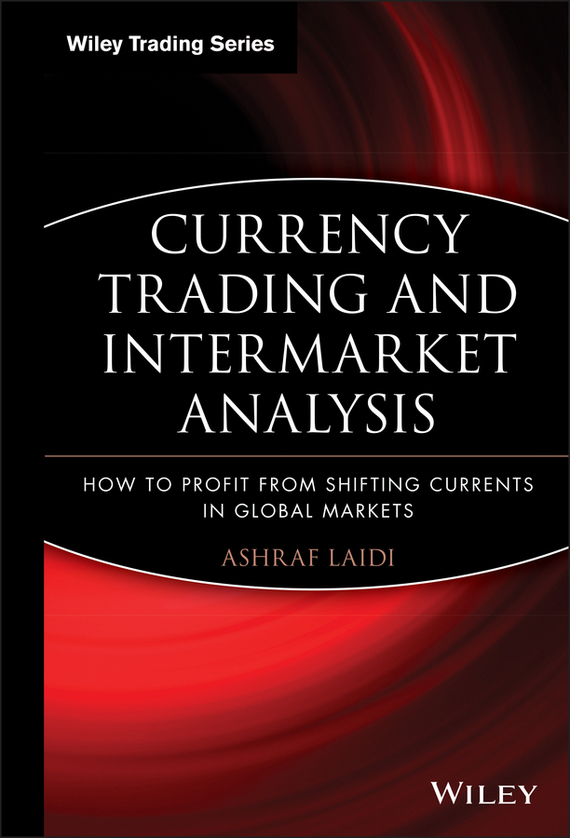 Ashraf Laidi Currency Trading and Intermarket Analysis. How to Profit from the Shifting Currents in Global Markets футболка wearcraft premium printio ussr 1968