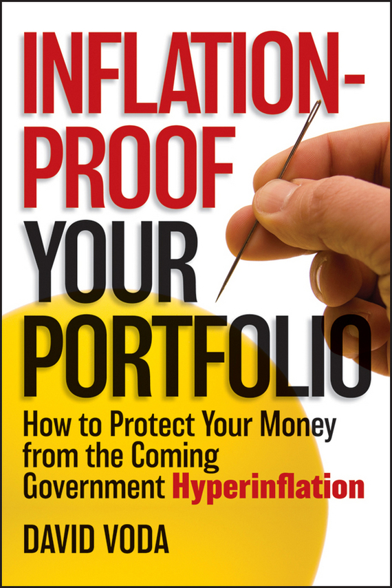 David  Voda Inflation-Proof Your Portfolio. How to Protect Your Money from the Coming Government Hyperinflation your money the missing manual