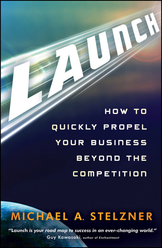 Michael Stelzner A. Launch. How to Quickly Propel Your Business Beyond the Competition seena sharp competitive intelligence advantage how to minimize risk avoid surprises and grow your business in a changing world