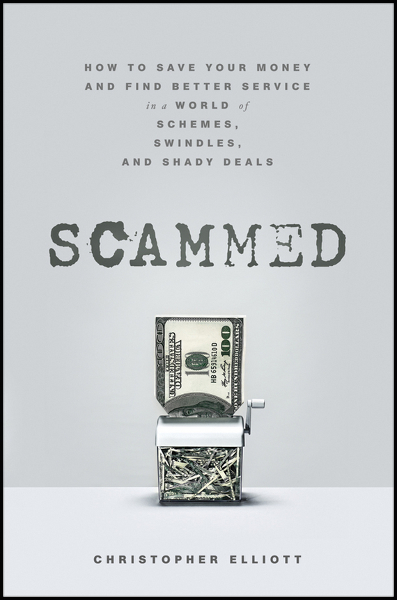 Christopher  Elliott Scammed. How to Save Your Money and Find Better Service in a World of Schemes, Swindles, and Shady Deals pierino ursone how to calculate options prices and their greeks exploring the black scholes model from delta to vega