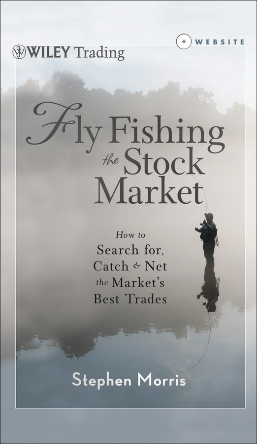Фото - Stephen Morris Fly Fishing the Stock Market. How to Search for, Catch, and Net the Market's Best Trades ISBN: 9781118408131 набор нахлыстовый sage approach fly fishing outfit
