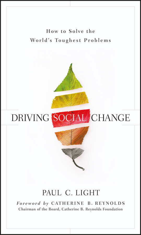 Catherine Reynolds B. Driving Social Change. How to Solve the World's Toughest Problems
