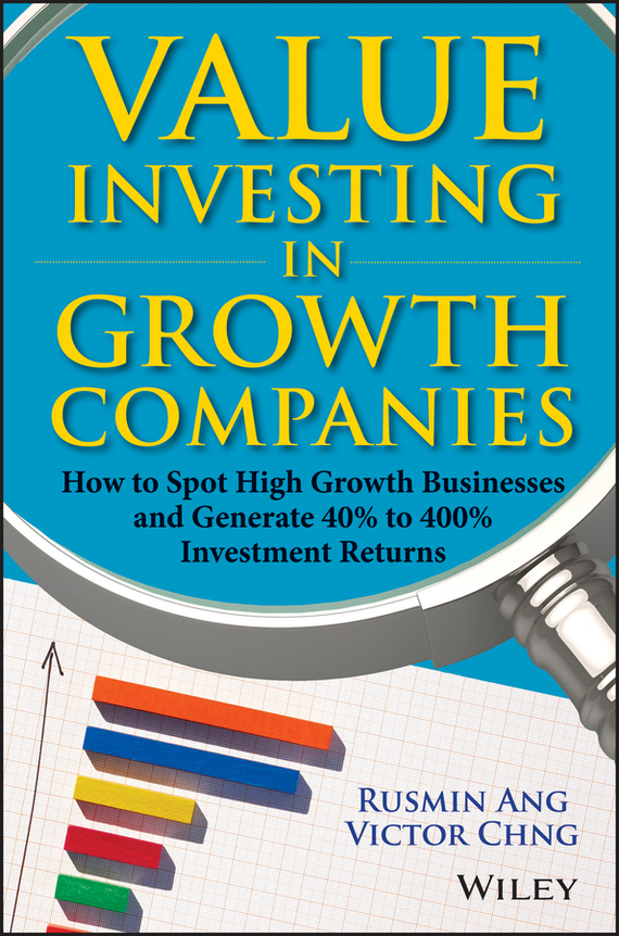 Rusmin  Ang Value Investing in Growth Companies. How to Spot High Growth Businesses and Generate 40% to 400% Investment Returns reid hoffman angel investing the gust guide to making money and having fun investing in startups
