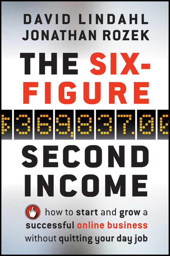 David Lindahl The Six-Figure Second Income. How To Start and Grow A Successful Online Business Without Quitting Your Day Job chris garrett problogger secrets for blogging your way to a six figure income