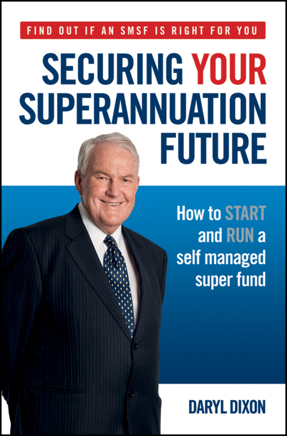 Daryl  Dixon Securing Your Superannuation Future. How to Start and Run a Self Managed Super Fund ecopharmacology and its future forensic implications