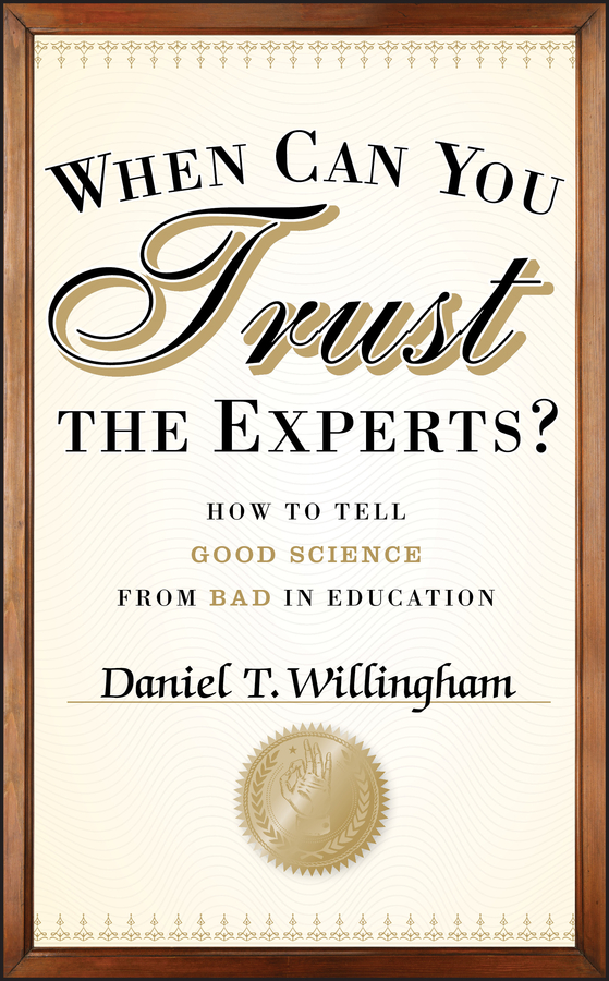 Daniel Willingham T. When Can You Trust the Experts?. How to Tell Good Science from Bad in Education how to do a research project
