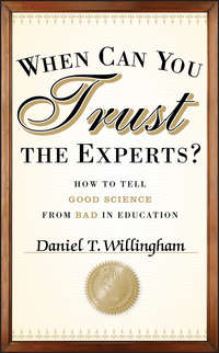 Daniel Willingham T. - When Can You Trust the Experts?. How to Tell Good Science from Bad in Education
