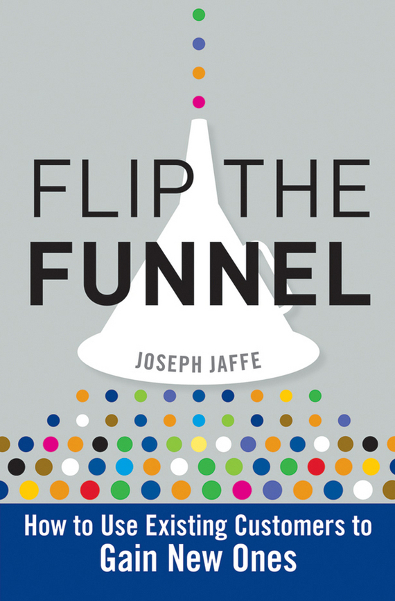 Joseph Jaffe Flip the Funnel. How to Use Existing Customers to Gain New Ones johnson after three centuries – new light on texts and contexts