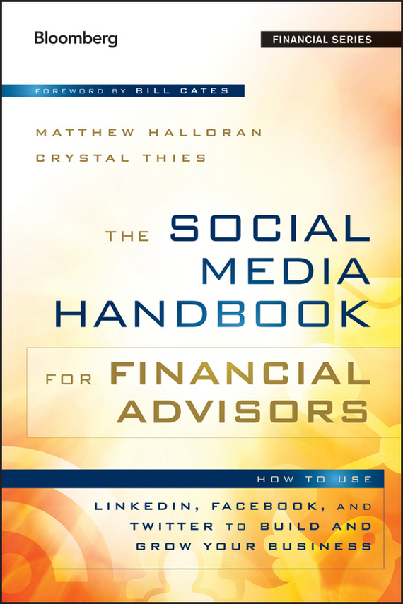 Bill Cates The Social Media Handbook for Financial Advisors. How to Use LinkedIn, Facebook, and Twitter to Build and Grow Your Business dionne kasian lew the social executive how to master social media and why it s good for business