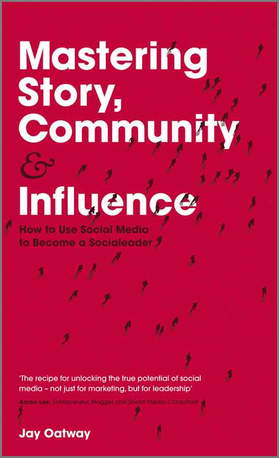 Jay  Oatway Mastering Story, Community and Influence. How to Use Social Media to Become a Socialeader how to use type