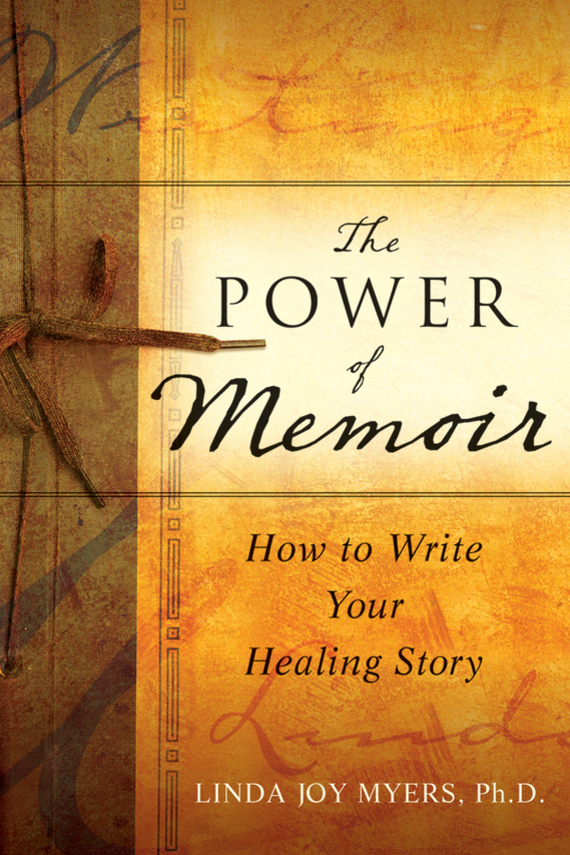 Linda  Myers The Power of Memoir. How to Write Your Healing Story