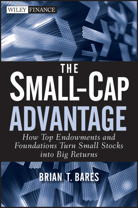 Brian Bares The Small-Cap Advantage. How Top Endowments and Foundations Turn Small Stocks into Big Returns 10pcs lot solvent resistant cap station cap top for epson dx5 head 5pcs dx5 wiper