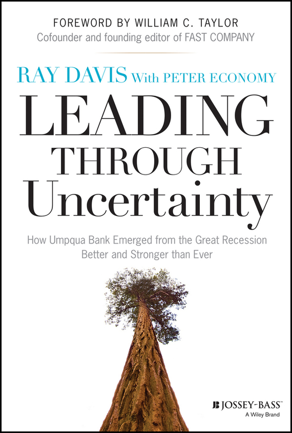 Raymond Davis P. Leading Through Uncertainty. How Umpqua Bank Emerged from the Great Recession Better and Stronger than Ever navi radjou from smart to wise acting and leading with wisdom