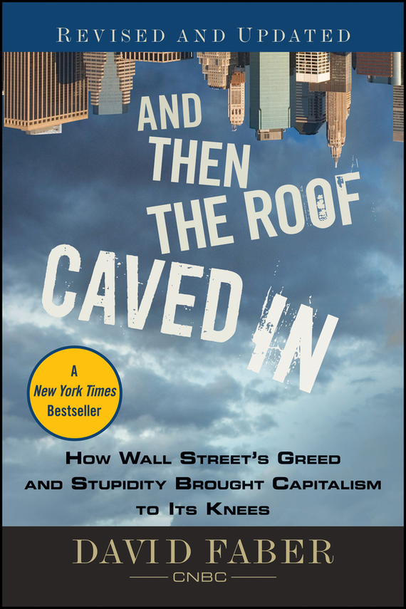 David Faber And Then the Roof Caved In. How Wall Street's Greed and Stupidity Brought Capitalism to Its Knees from the earth to the moon