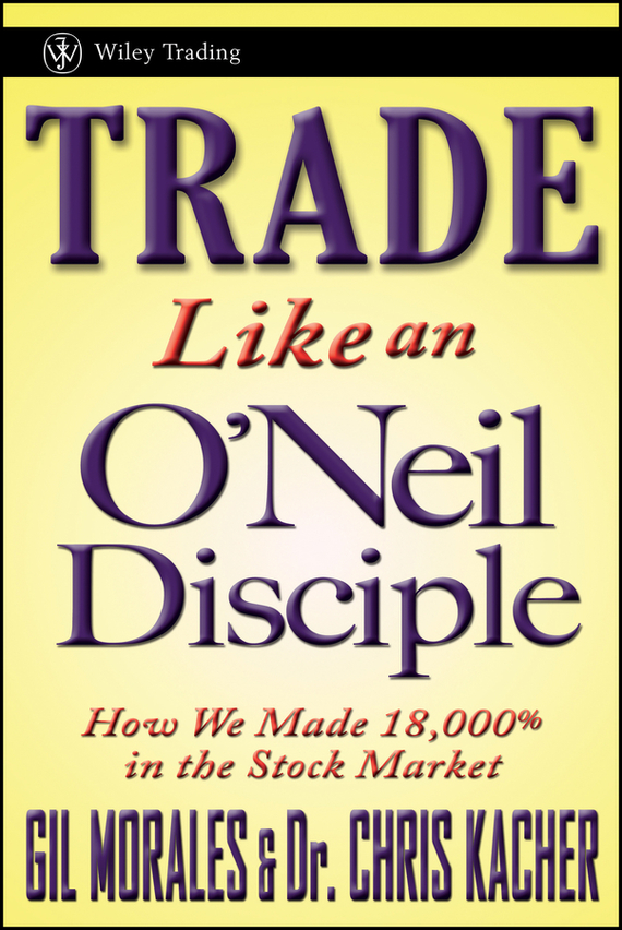 Gil Morales Trade Like an O'Neil Disciple. How We Made 18,000% in the Stock Market richard arms w stop and make money how to profit in the stock market using volume and stop orders