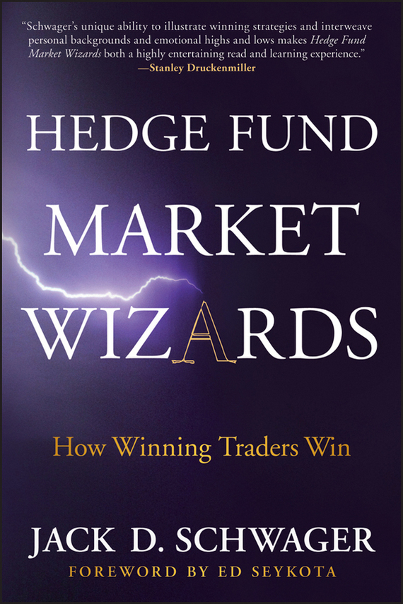 Jack Schwager D. Hedge Fund Market Wizards. How Winning Traders Win the wizards of once