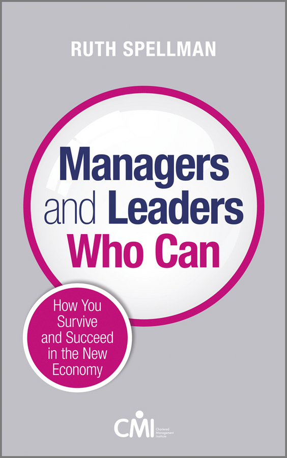 Ruth Spellman Managers and Leaders Who Can. How you survive and succeed in the new economy women managers and their subordinates
