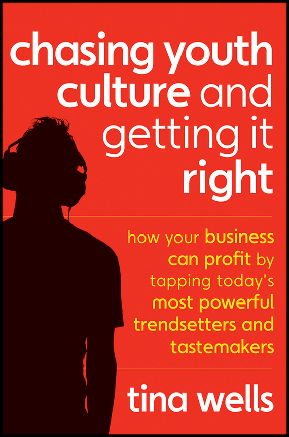 Tina  Wells Chasing Youth Culture and Getting it Right. How Your Business Can Profit by Tapping Today's Most Powerful Trendsetters and Tastemakers bart baesens profit driven business analytics
